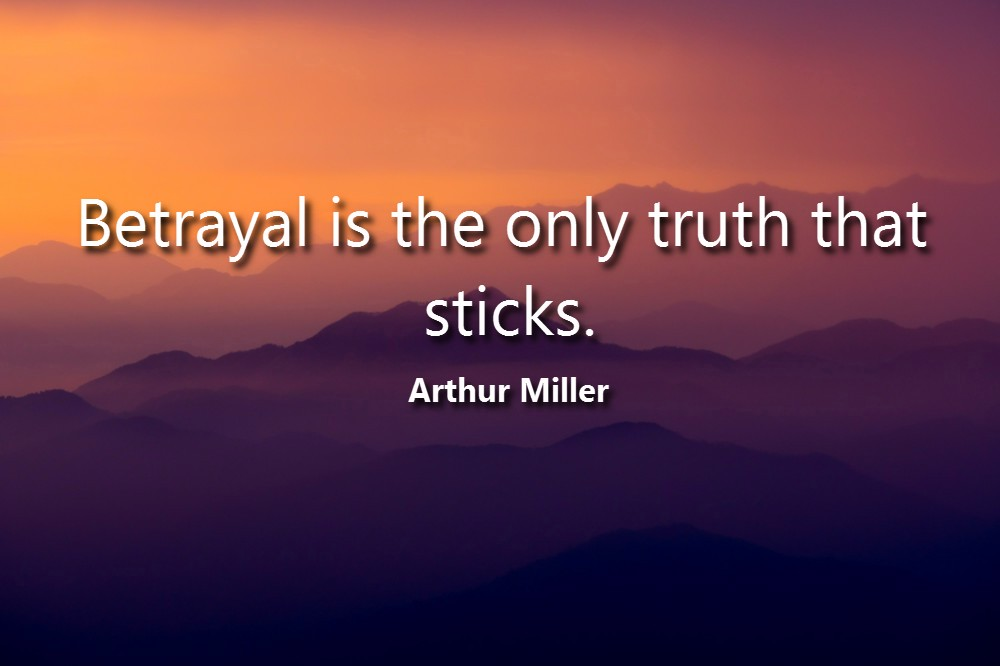 Betrayal-is-the-only-truth-that-sticks.